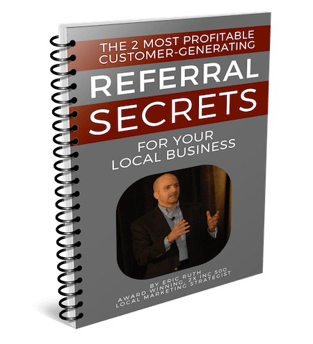 The 2 Most Profitable Customer Generating Referral Secrets for Your Local Business by Eric Ruth
